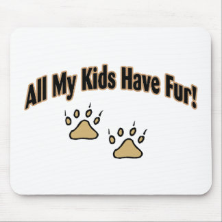 All My Kids Have Fur Mouse Pad