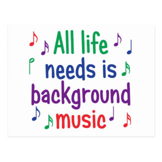 All my life needs is background music postcard