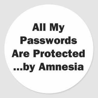All My Passwords are Protected...by Amnesia Classic Round Sticker