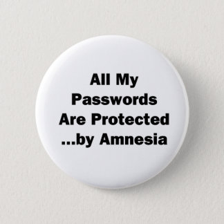 All My Passwords are Protected...by Amnesia Pinback Button
