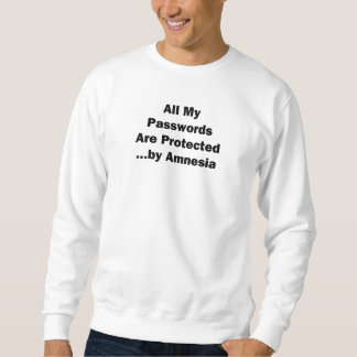 All My Passwords are Protected...by Amnesia Pullover Sweatshirt
