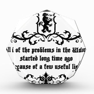 All Of  he Problems In The World ..quote Acrylic Award