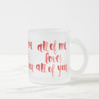 ALL OF ME LOVES ALL OF YOU FLIRTING SAYINGS EXPRES FROSTED GLASS COFFEE MUG