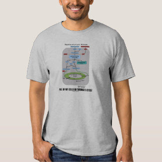 All Of My Cells Go Through A Cycle (Biology) T Shirt