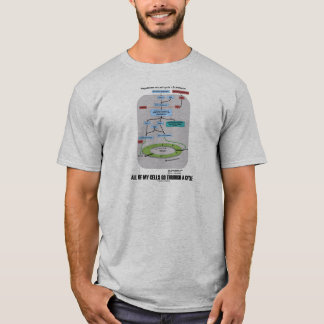All Of My Cells Go Through A Cycle (Biology) T-Shirt