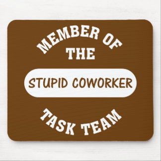 All of my coworkers are stupid idiots mouse pad