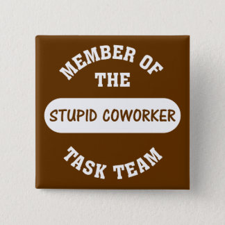 All of my coworkers are stupid idiots pinback button