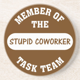 All of my coworkers are stupid idiots sandstone coaster