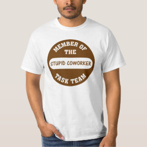 All of my coworkers are stupid idiots T-Shirt