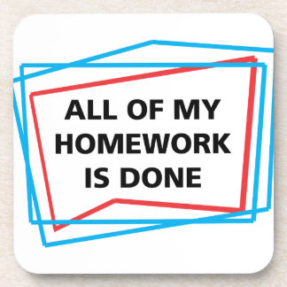 All of my homework is done! drink coaster