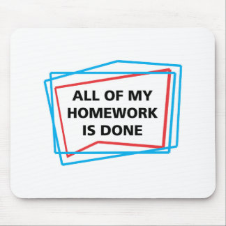 All of my homework is done! mouse pad