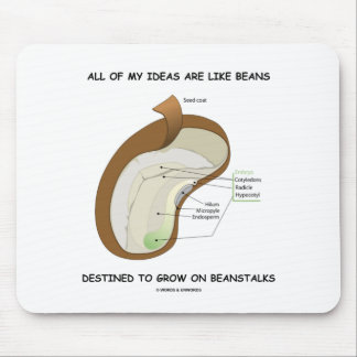 All Of My Ideas Are Like Beans Destined Beanstalks Mouse Pads