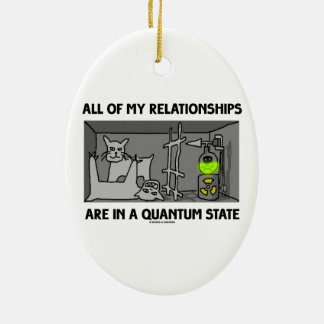 All Of My Relationships Are In A Quantum State Ceramic Ornament