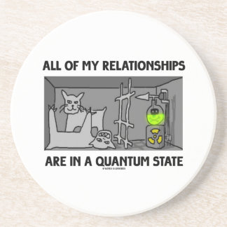 All Of My Relationships Are In A Quantum State Drink Coaster