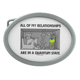 All Of My Relationships Are In A Quantum State Oval Belt Buckle