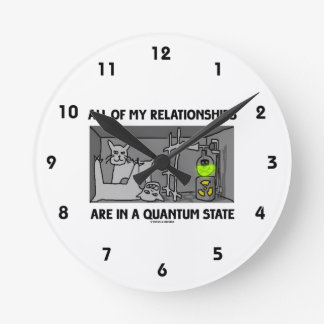 All Of My Relationships Are In A Quantum State Round Clock