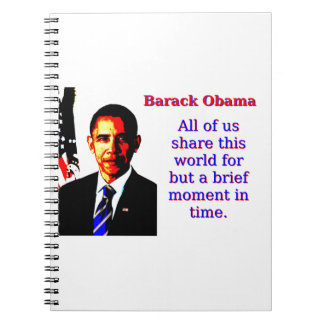 All Of Us Share This World - Barack Obama Notebook