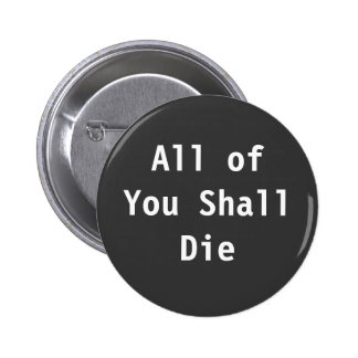 All of You Shall Die Pins