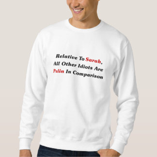 All Other Idiots Are Palin In Comparison Sweatshirt