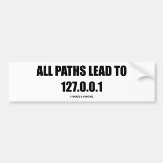 All Paths Lead To 127.0.0.1 (Computer Networking) Car Bumper Sticker