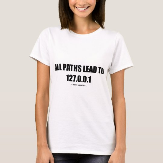 All Paths Lead To 127.0.0.1 (Computer Networking) T-Shirt