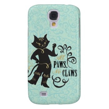 All Paws No Claws Galaxy S4 Cover by pussinboots at Zazzle