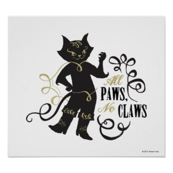 All Paws No Claws Poster by pussinboots at Zazzle