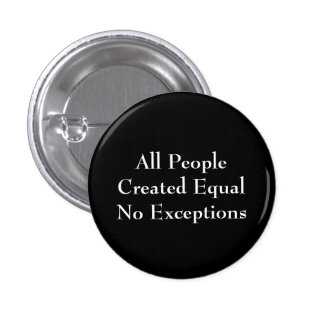 All People Created Equal No Exceptions Pinback Button