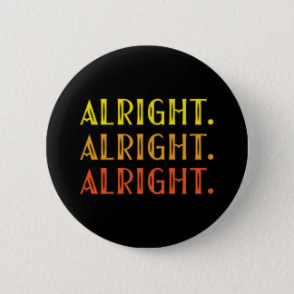 ALL RIGHT ALL RIGHT ALRIGHT Pop Culture Humor Button