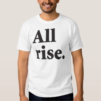 All rise / You may be seated T-Shirt