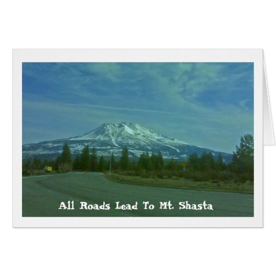 """""""All Roads Lead To Mt. Shasta"""" Card"""