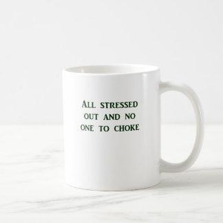 All stressed out and no one to choke coffee mug