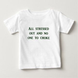 All stressed out and no one to choke t shirt
