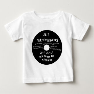 All stressed out baby T-Shirt