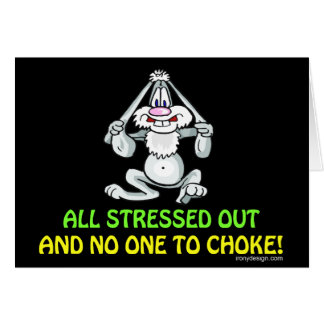 All Stressed Out Funny Rabbit Card