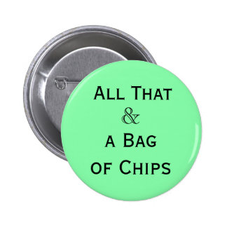 'All That & a Bag of Chips' 2 Inch Round Button