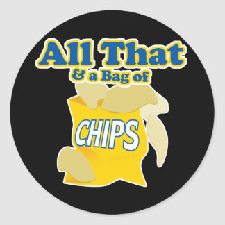All That and a Bag of Chips Classic Round Sticker
