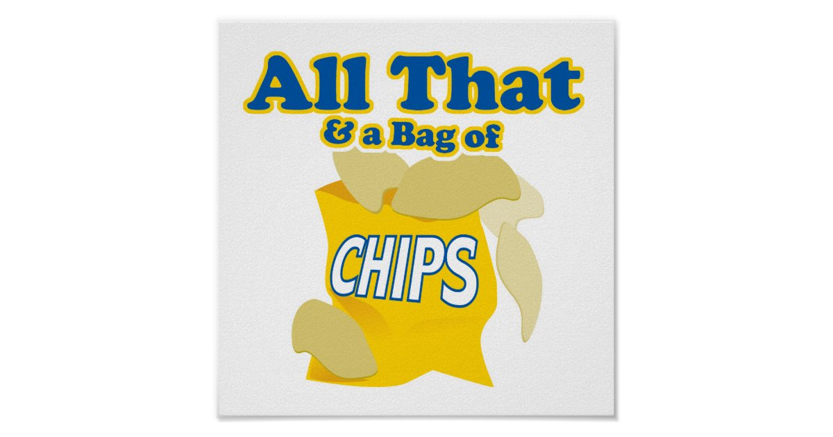 All that and a bag of chips poster zazzle