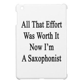 All That Effort Was Worth It Now I'm A Saxophonist iPad Mini Covers