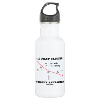 All That Glitters Is Highly Refractive (Physics) 18oz Water Bottle