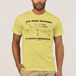 All That Glitters Is Highly Refractive (Physics) T-Shirt