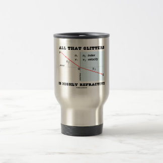 All That Glitters Is Highly Refractive (Physics) Travel Mug