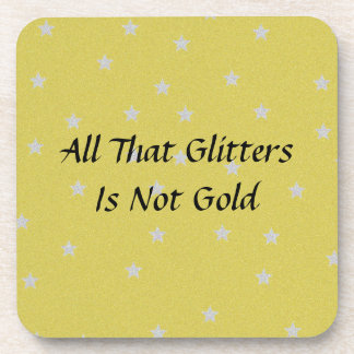 All That Glitters Is Not Gold Beverage Coaster