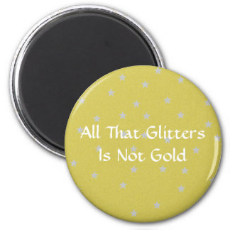 All That Glitters Is Not Gold 2 Inch Round Magnet