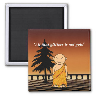 All that glitters is not gold refrigerator magnet