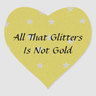 All That Glitters Is Not Gold Heart Stickers