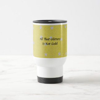 All That Glitters Is Not Gold Travel Mug