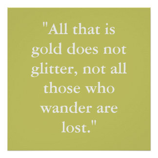 """""""All that is gold does not glitter, not all tho... Poster"""