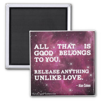 All that is good belongs to you refrigerator magnet
