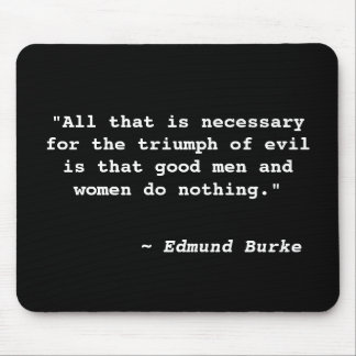 """All that is necessaryfor the triumph of evil i... Mouse Pad"